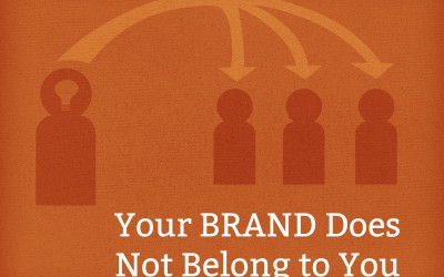 Your Brand Does Not Belong to You and Why it Matters